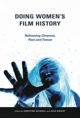 Book Doing Women's Film History: Reframing Cinemas, Past and Future by Christine Gledhill