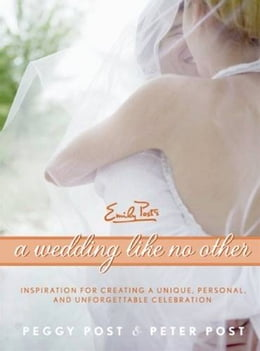 Book A Wedding Like No Other: Inspiration for Creating a Unique, Personal, and Unforgettable Celebration by Peggy Post