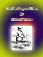 The Gamekeeper at Home by Richard Jefferies