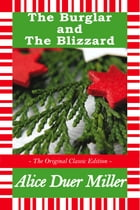 The Burglar and The Blizzard - A Christmas Story - The Original Classic Edition by Duer Miller