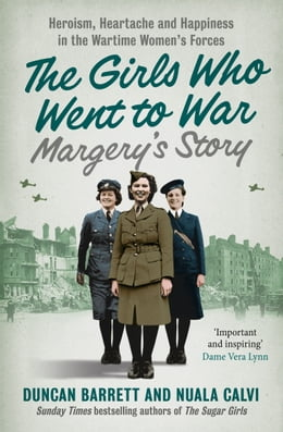 Book Margery's Story: Heroism, heartache and happiness in the wartime women's forces (The Girls Who Went… by Duncan Barrett