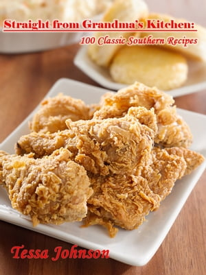 Straight from Grandma?s Kitchen: 100 Classic Southern Recipes