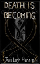 Death Is Becoming by Jamie Leigh Hansen