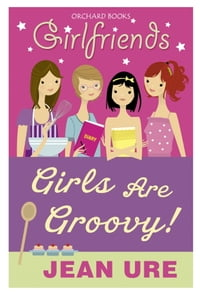 Girlfriends: Girls Are Groovy!