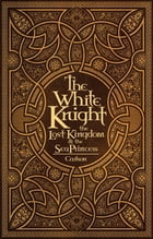The White Knight, the Lost Kingdom, and the Sea Princess by Judy Carlson