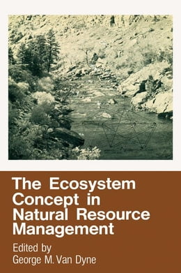 Book The Ecosystem Concept in Natural Resource Management by Van Dyne, George