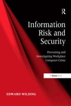 Information Risk and Security: Preventing and Investigating Workplace Computer Crime by Edward Wilding