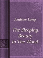 The Sleeping Beauty In The Wood by Andrew Lang