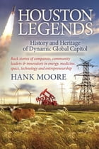 Houston Legends: History and Heritage of Dynamic Global Capitol by Hank Moore