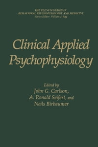 Clinical Applied Psychophysiology: Sponsored by Association for Applied Psychophysiology and…