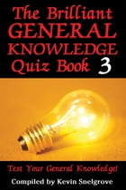 The Brilliant General Knowledge Quiz Book 3: Test Your General Knowledge! by Kevin Snelgrove