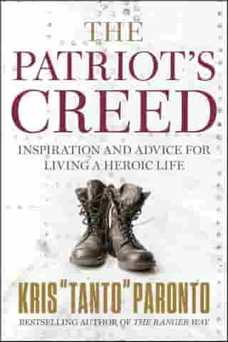 The Patriot's Creed: Inspiration and Advice for Living a Heroic Life