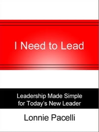 I Need to Lead: Leadership Made Simple for Todays New Leader