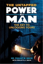 The Untapped Power of a Man: The Key To Unlocking Yours by Dr. Phillip M  Davis