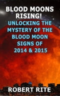Blood Moons Rising - Unlocking the Mystery of the Blood Moons of 2014 to 2015 af523658-1e24-4a36-8687-280c1d2af965