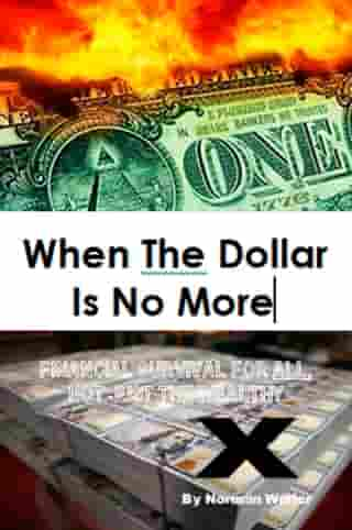 When The Dollar Is No More: Financial Survival For All, Not Just The Wealthy