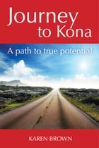 Journey to Kona, A path to true potential by Karen Brown