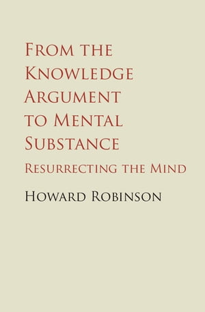 From the Knowledge Argument to Mental Substance Resurrecting the Mind