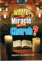 Where Is Miracle In The Church by Prince Olamide Oni