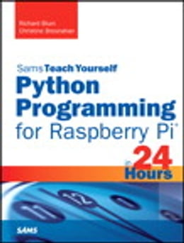 Book Python Programming for Raspberry Pi, Sams Teach Yourself in 24 Hours by Richard Blum