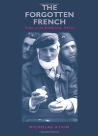 The Forgotten French: Exiles in the British Isles, 1940-44