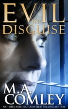Evil In Disguise by M A Comley
