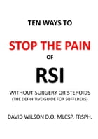 Ten Ways to Stop The Pain of RSI Without Surgery or Steroids.: The Definitive Guide for Sufferers by David Wilson