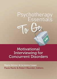 Psychotherapy Essentials to Go: Motivational Interviewing for Concurrent Disorders