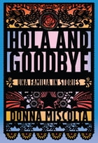 Hola and Goodbye: Una Familia in Stories by Donna Miscolta