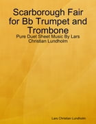 Scarborough Fair for Bb Trumpet and Trombone - Pure Duet Sheet Music By Lars Christian Lundholm by Lars Christian Lundholm