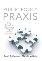 Public Policy Praxis: A Case Approach for Understanding Policy and Analysis