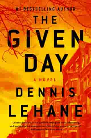 The Given Day: A Novel by Dennis Lehane