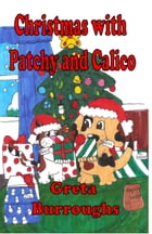 Christmas with Patchy and Calico by Greta Burroughs