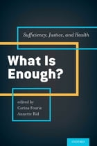 What is Enough?: Sufficiency, Justice, and Health by Carina Fourie
