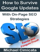 How to Survive Google Updates With On-Page SEO Strategies (Panda and Penguin Proof) by Michael Cimicata