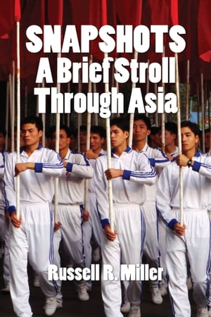 Snapshots: A Brief Stroll Through Asia by Russell R. Miller