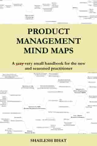 Product Management Mind Maps: A very very small handbook for the new and the seasoned practitioner by Shailesh Bhat