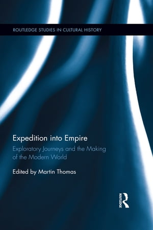 Expedition into Empire Exploratory Journeys and the Making of the Modern World