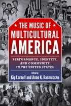 The Music of Multicultural America: Performance, Identity, and Community in the United States by Kip Lornell