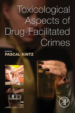Book Toxicological Aspects of Drug-Facilitated Crimes by Pascal Kintz