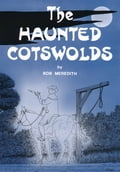 The Haunted Cotswolds: Tales of the Supernatural in The Cotswolds and Gloucestershire f95efe8b-b576-46a7-b06f-e12c06245943