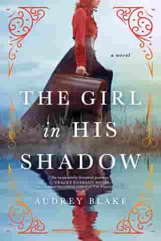 The Girl in His Shadow: A Novel by Audrey Blake