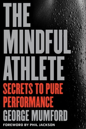 The Mindful Athlete Secrets to Pure Performance