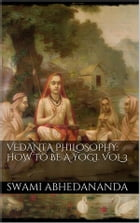 Vedanta Philosophy: How to be a Yogi. Vol III by Swami Abhedananda