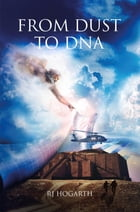 From Dust to DNA: by RJ Hogarth