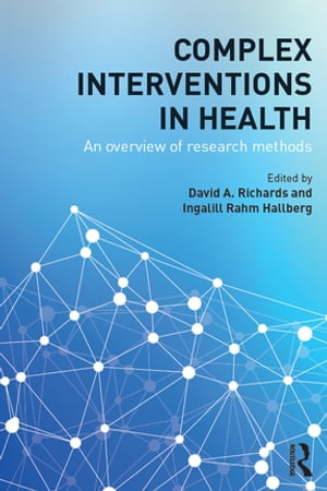 Complex Interventions in Health An overview of research methods