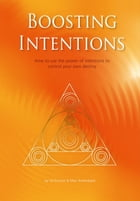 Boosting Intentions: How to use the power of intentions to control your own destiny. by Uli Kieslich