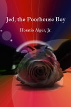 Jed, the Poorhouse Boy by Horatio Alger, Jr.