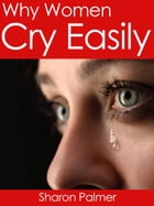 Why Women Cry Easily by Sharon Palmer