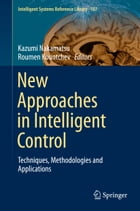 New Approaches in Intelligent Control: Techniques, Methodologies and Applications by Kazumi Nakamatsu